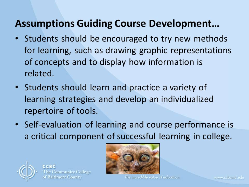 Assumptions Guiding Course Development… Students should be encouraged to try new methods for learning, such as drawing graphic representations of conc