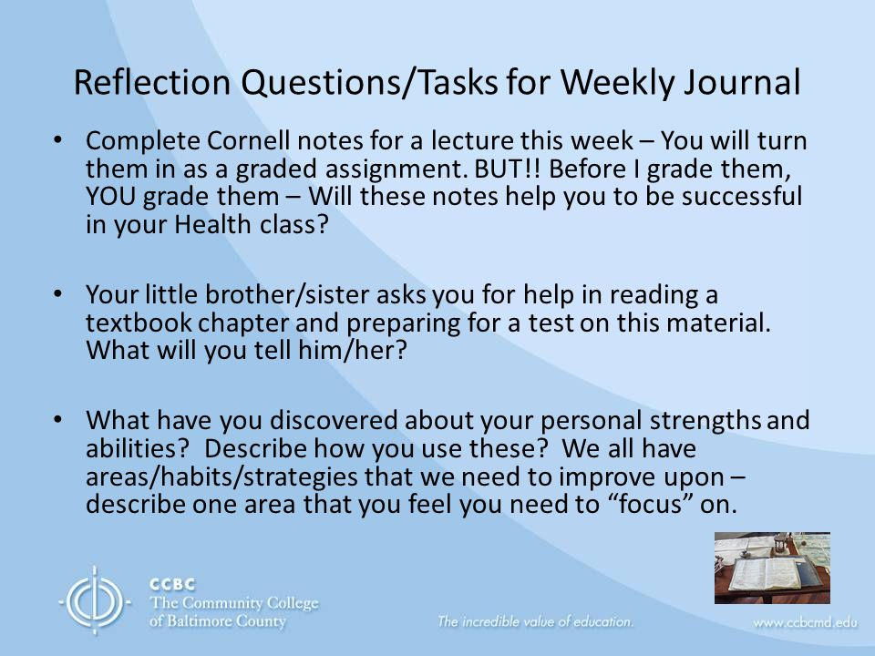 Reflection Questions/Tasks for Weekly Journal Complete Cornell notes for a lecture this week – You will turn them in as a graded assignment. BUT!! Bef