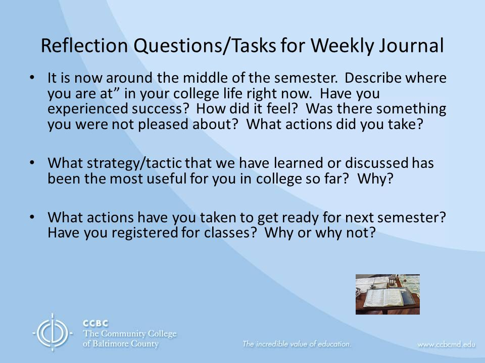 Reflection Questions/Tasks for Weekly Journal It is now around the middle of the semester.