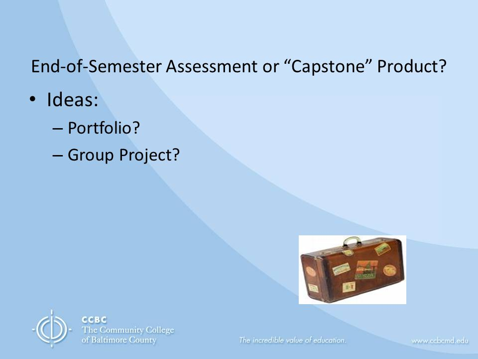 End-of-Semester Assessment or Capstone Product Ideas: – Portfolio – Group Project