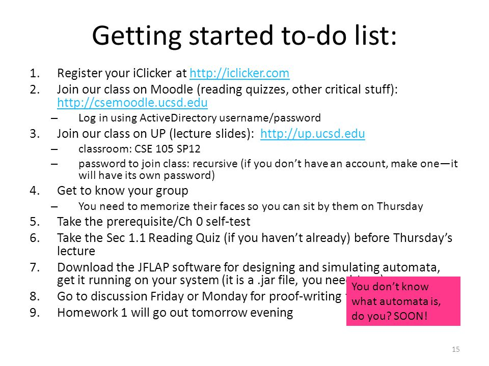 Getting started to-do list: 1.Register your iClicker at http://iclicker.comhttp://iclicker.com 2.Join our class on Moodle (reading quizzes, other crit