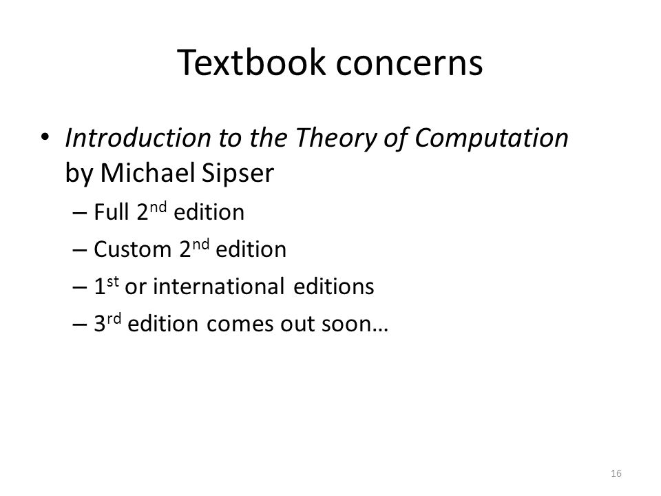 Textbook concerns Introduction to the Theory of Computation by Michael Sipser – Full 2 nd edition – Custom 2 nd edition – 1 st or international editio
