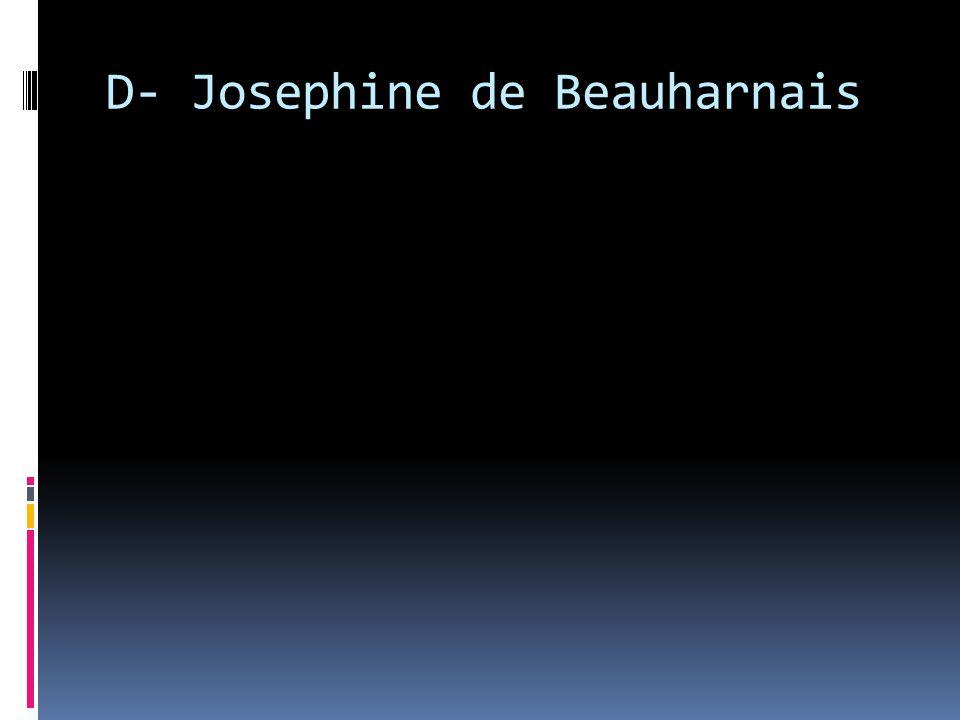 D- Josephine de Beauharnais