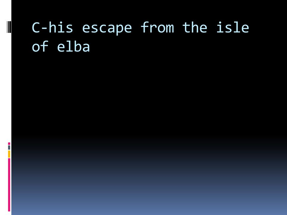C-his escape from the isle of elba