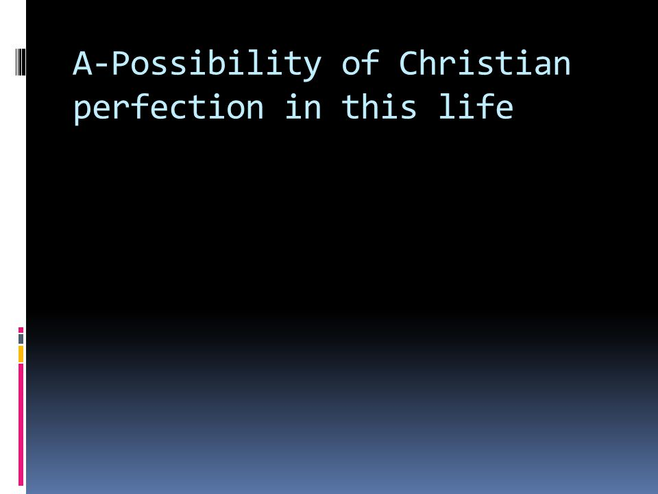 A-Possibility of Christian perfection in this life