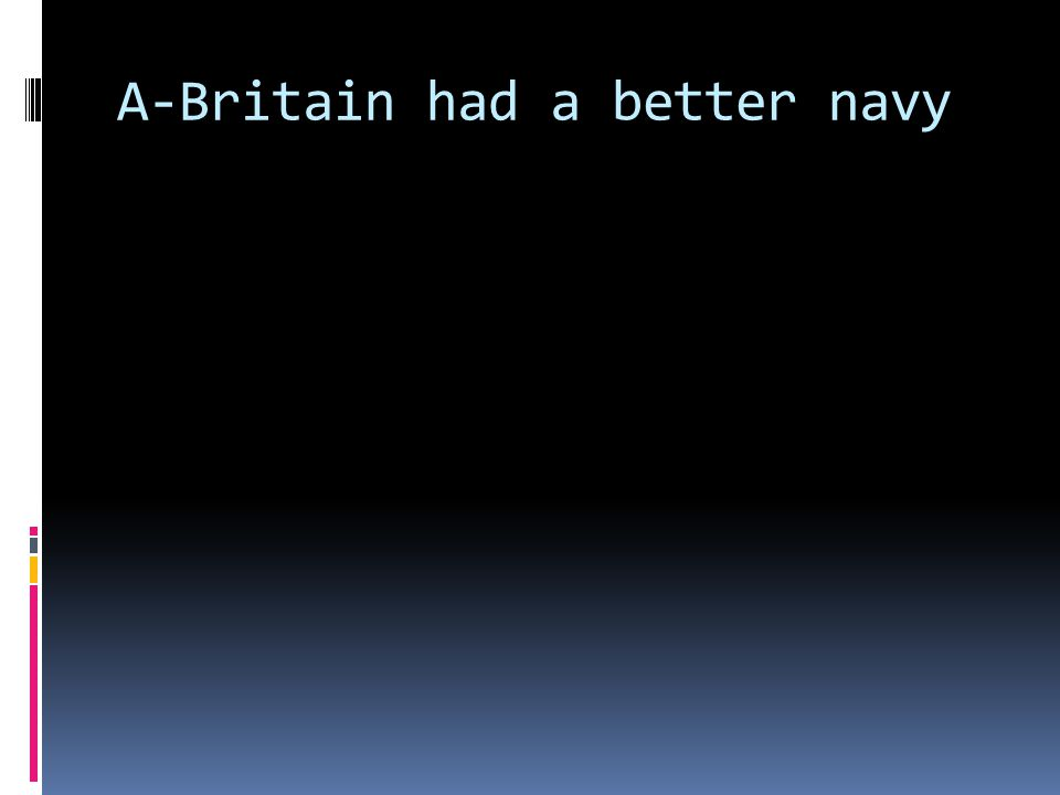 A-Britain had a better navy