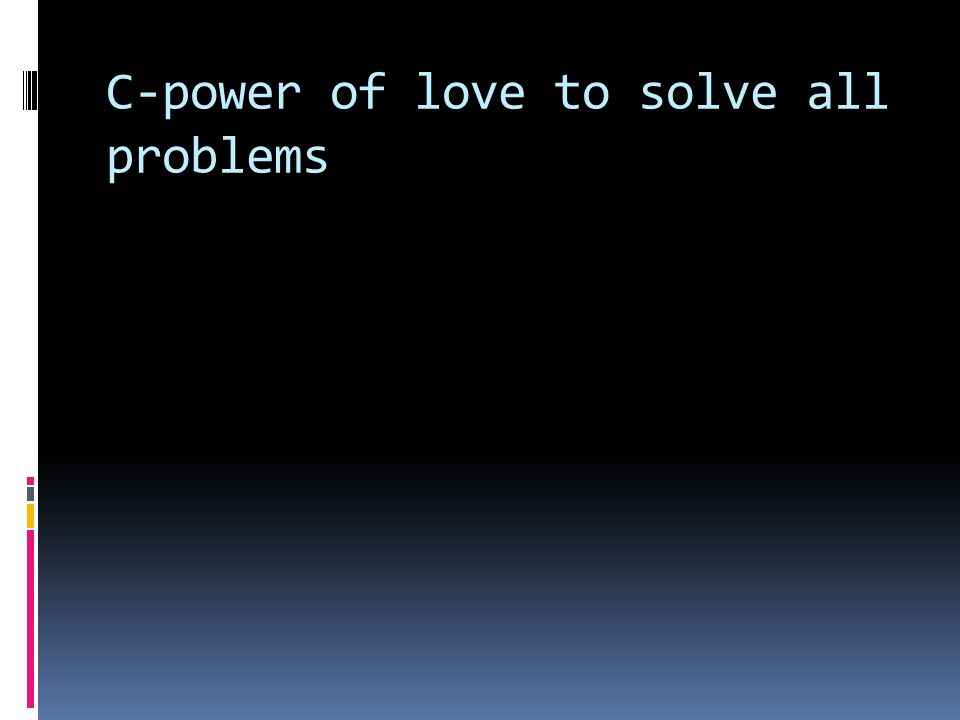 C-power of love to solve all problems