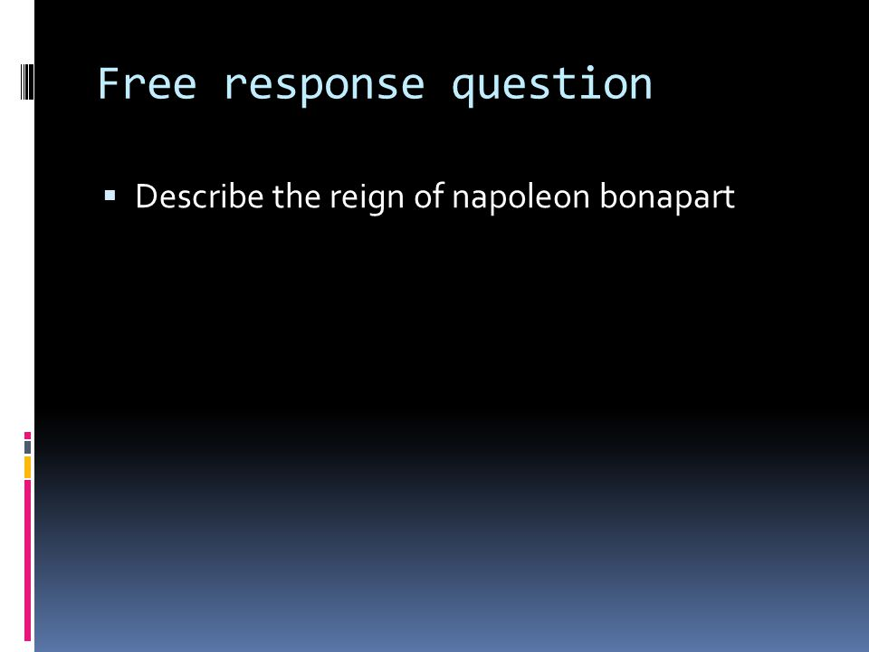 Free response question  Describe the reign of napoleon bonapart