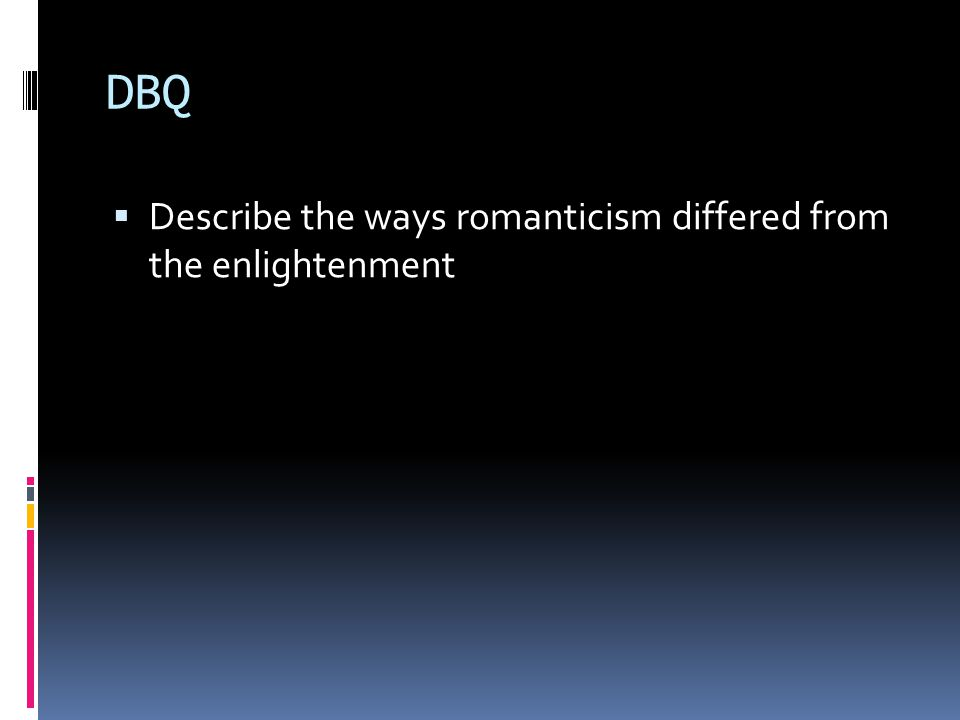 DBQ  Describe the ways romanticism differed from the enlightenment