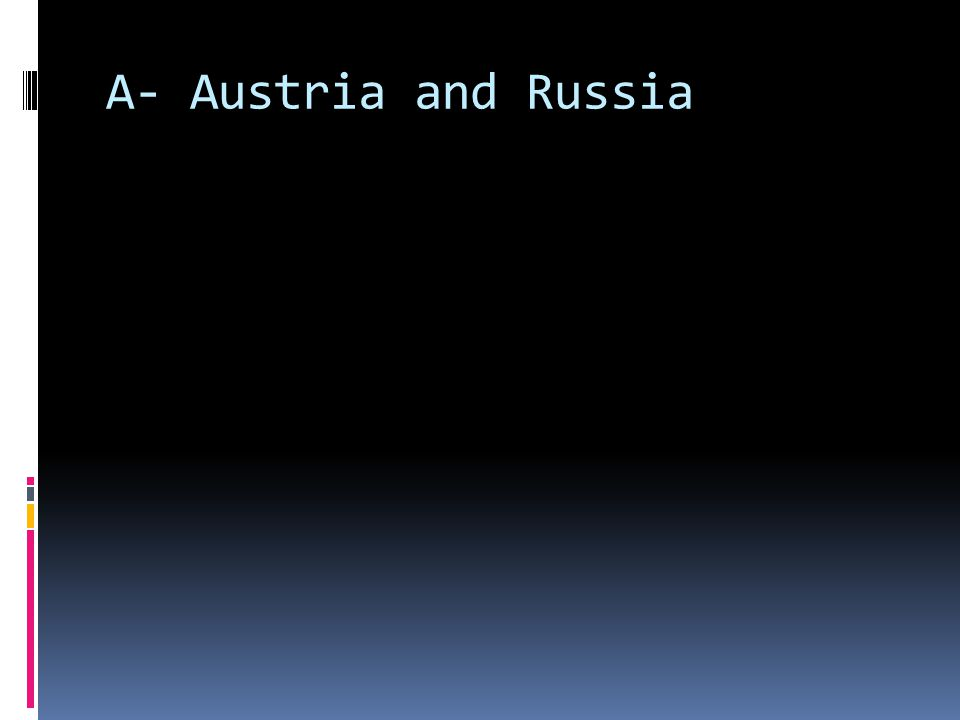 A- Austria and Russia