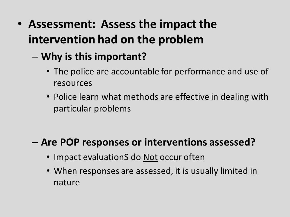 Assessment: Assess the impact the intervention had on the problem – Why is this important.