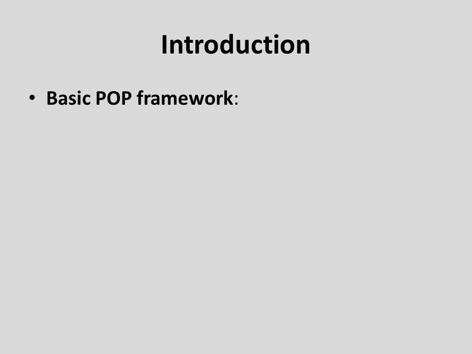 Introduction Basic POP framework: