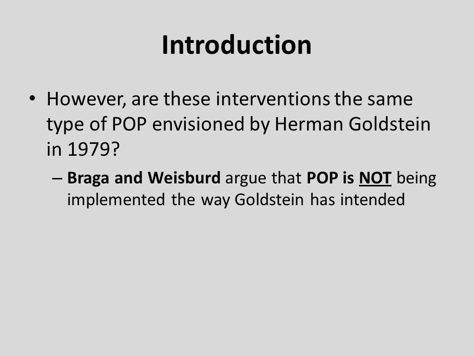 Introduction However, are these interventions the same type of POP envisioned by Herman Goldstein in 1979.