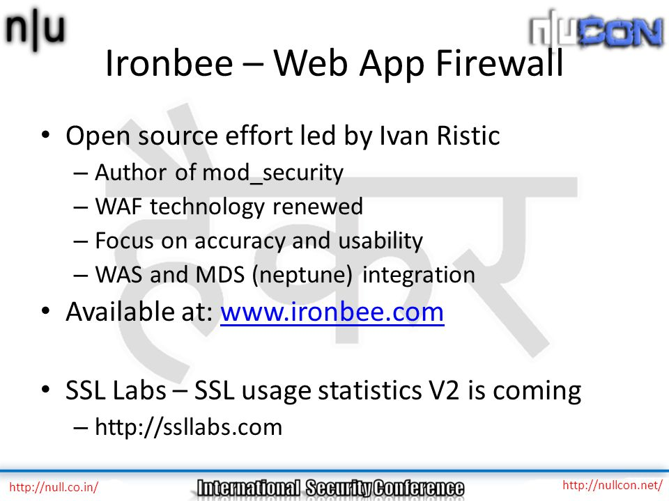 Ironbee – Web App Firewall Open source effort led by Ivan Ristic – Author of mod_security – WAF technology renewed – Focus on accuracy and usability –
