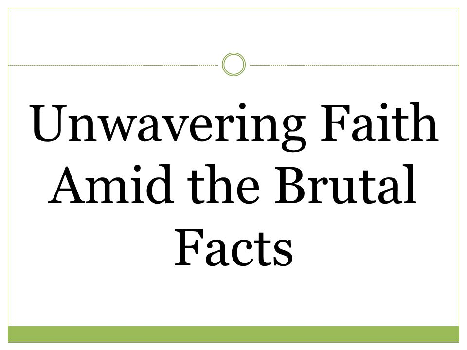 Unwavering Faith Amid the Brutal Facts