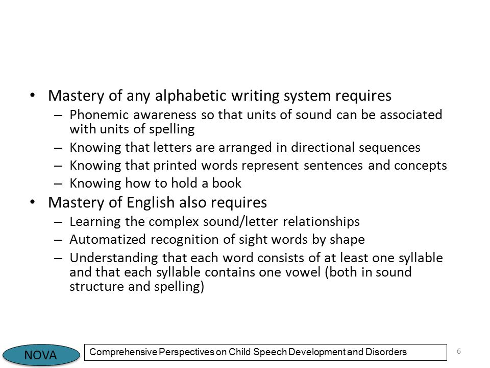 NOVA Comprehensive Perspectives on Child Speech Development and Disorders Dyslexia Dyslexia is specific disability that interferes with the acquisition of written language – at the word level, – characterized by deficits in accurate and/or fluent word recognition, decoding, and spelling.