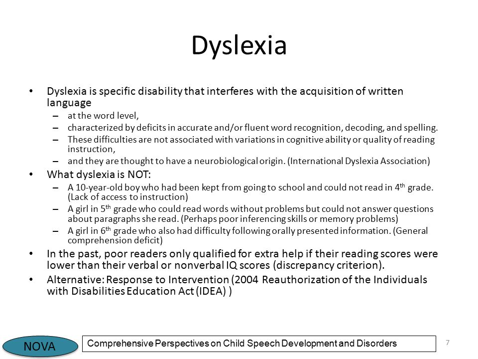 NOVA Comprehensive Perspectives on Child Speech Development and Disorders Concluding Remarks SLPs frequently work with children with SSD and/or language impairment who also struggle with written language Good coordination among the team of service providers can enhance treatment efficacy, for instance when the underlying deficit is in phonological awareness and processing Additional research is needed to better understand the biological aspects of SSD and dyslexia comorbidity 18