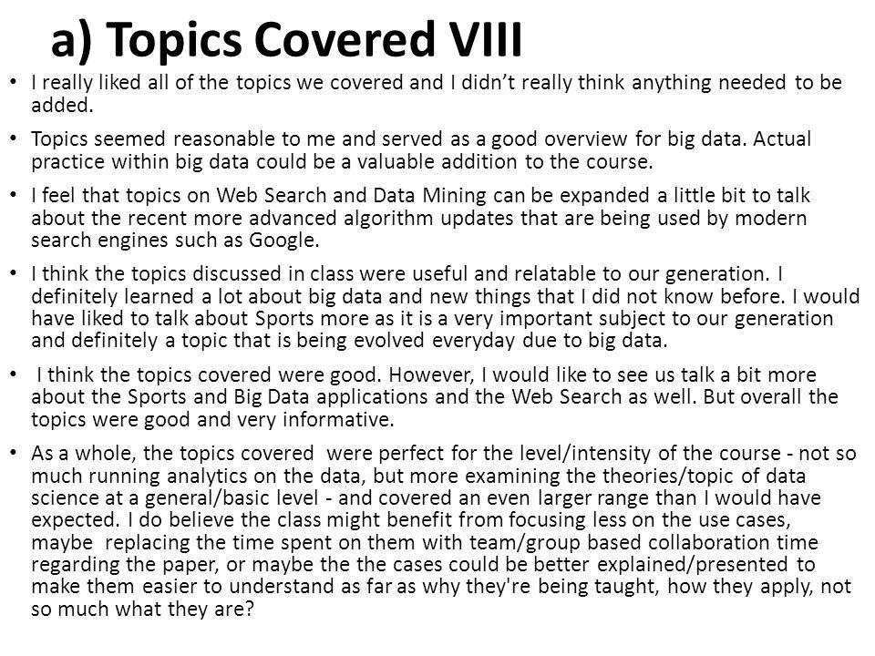 a) Topics Covered VIII I really liked all of the topics we covered and I didn't really think anything needed to be added. Topics seemed reasonable to