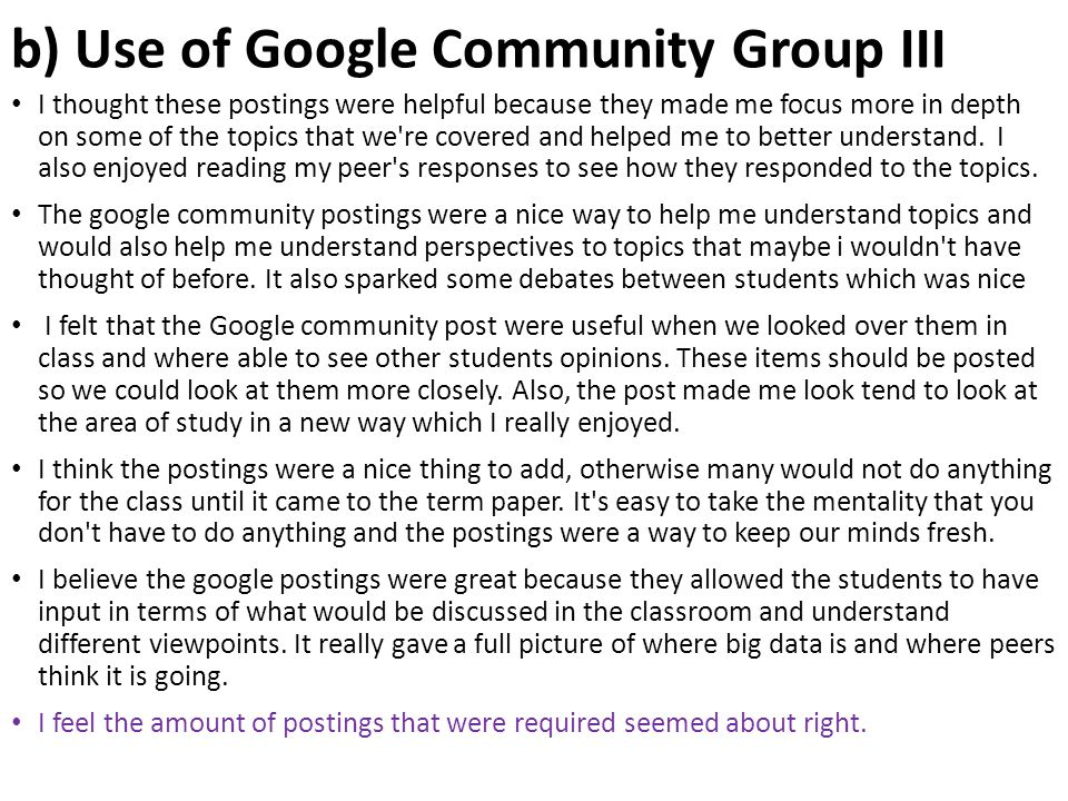 b) Use of Google Community Group III I thought these postings were helpful because they made me focus more in depth on some of the topics that we're c