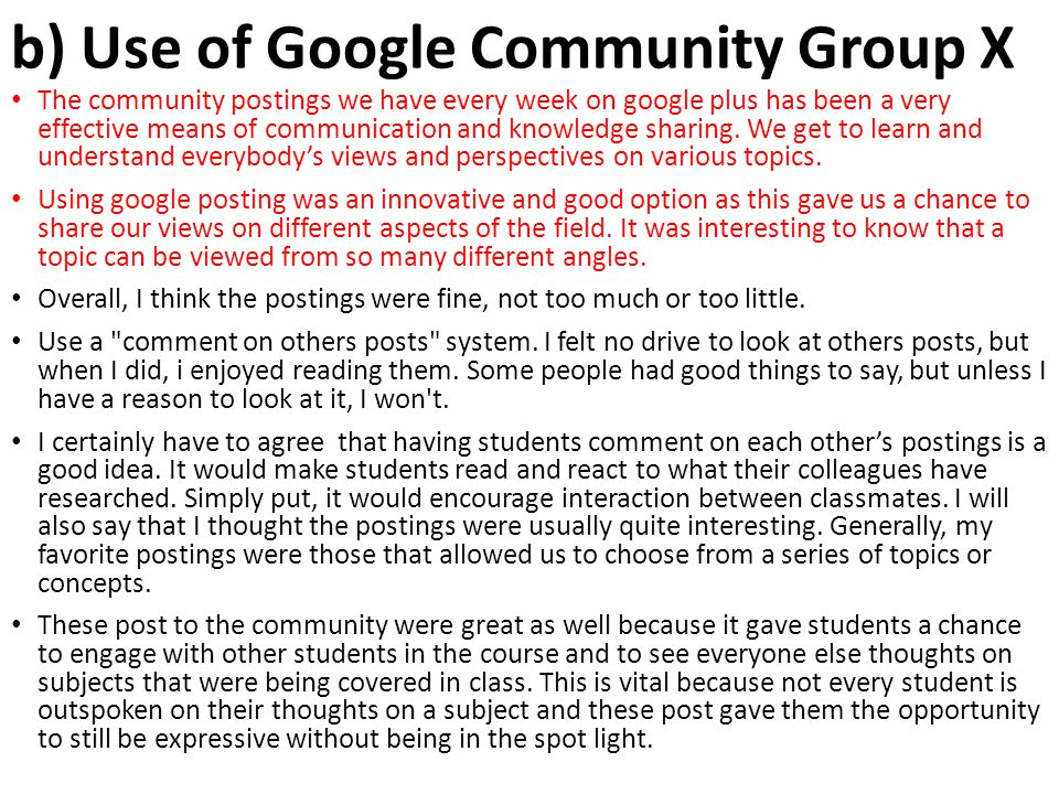 b) Use of Google Community Group X The community postings we have every week on google plus has been a very effective means of communication and knowl