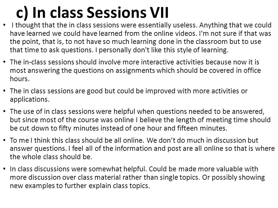 c) In class Sessions VII I thought that the in class sessions were essentially useless. Anything that we could have learned we could have learned from