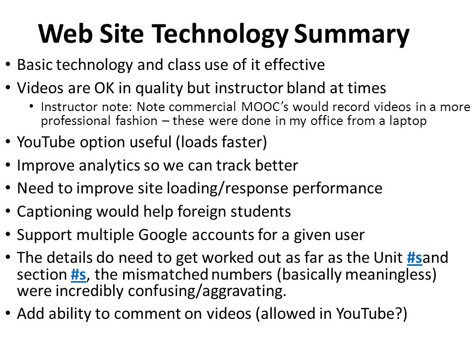 Web Site Technology Summary Basic technology and class use of it effective Videos are OK in quality but instructor bland at times Instructor note: Not