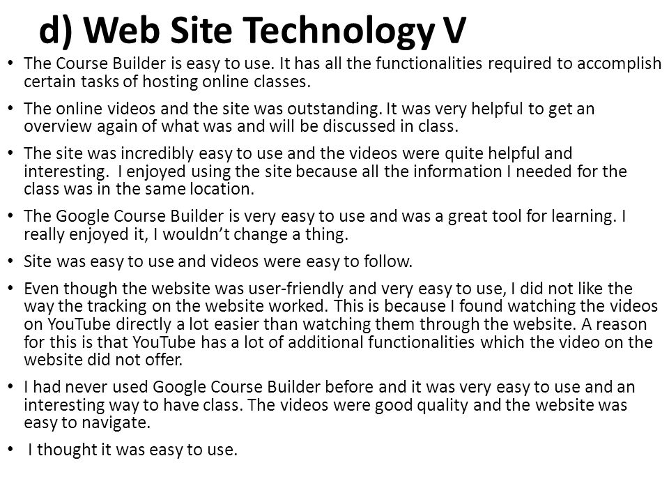 d) Web Site Technology V The Course Builder is easy to use. It has all the functionalities required to accomplish certain tasks of hosting online clas