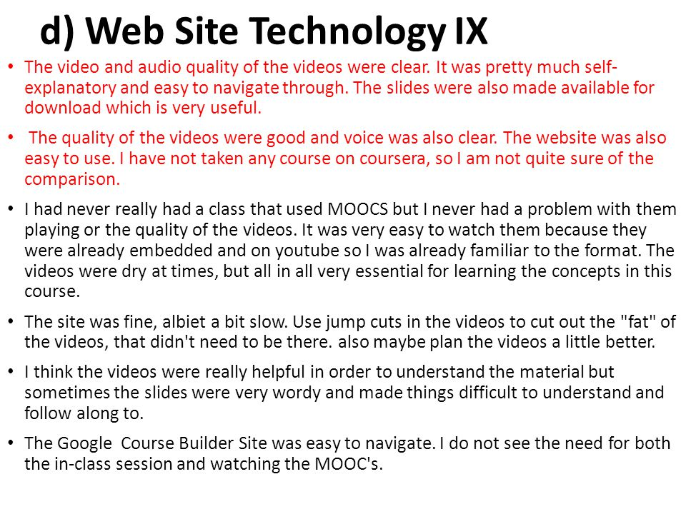 d) Web Site Technology IX The video and audio quality of the videos were clear. It was pretty much self- explanatory and easy to navigate through. The