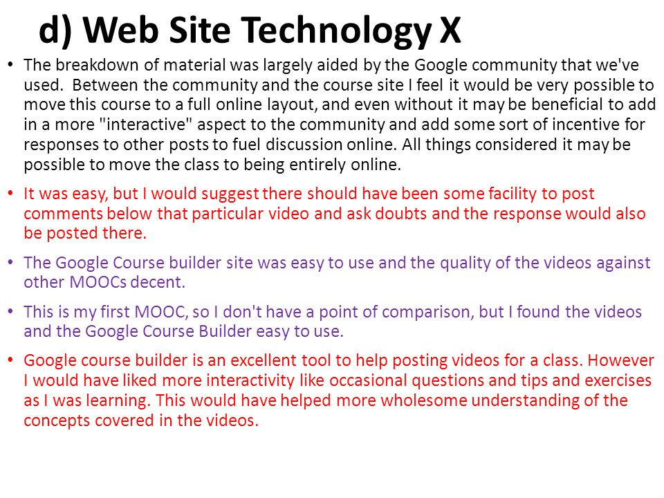 d) Web Site Technology X The breakdown of material was largely aided by the Google community that we've used. Between the community and the course sit