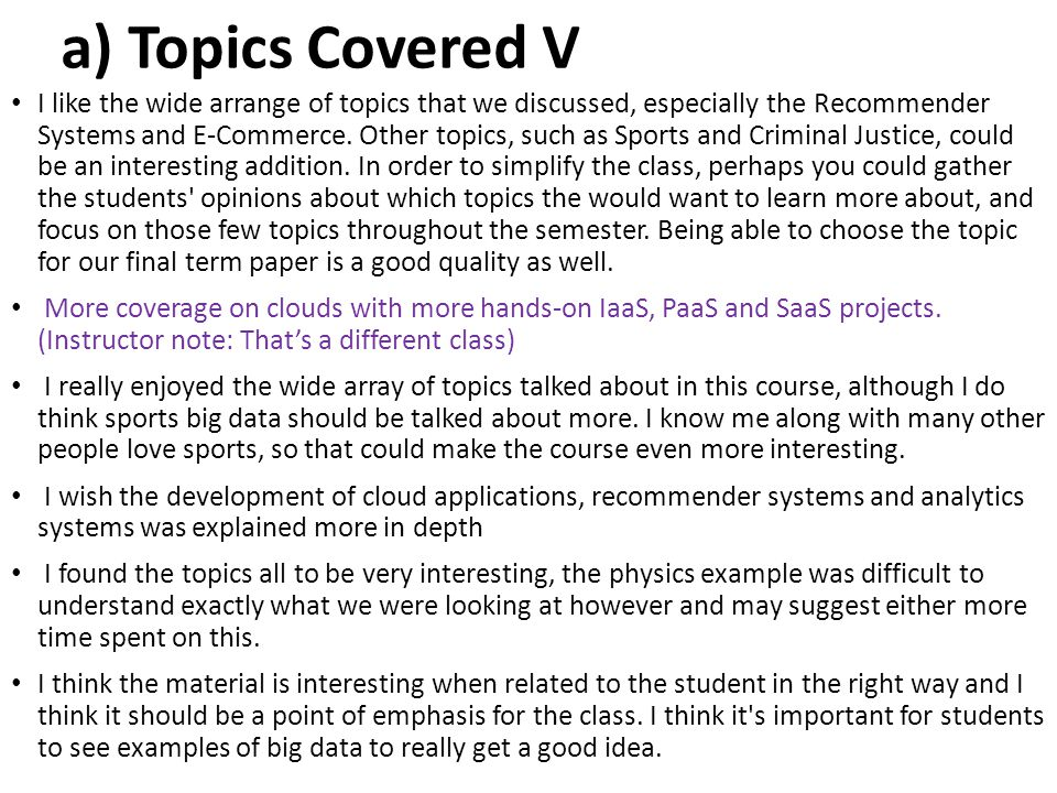a) Topics Covered V I like the wide arrange of topics that we discussed, especially the Recommender Systems and E-Commerce. Other topics, such as Spor