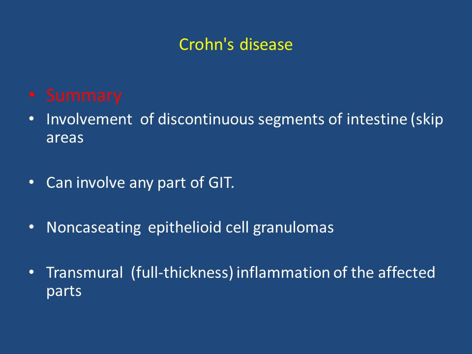 Crohn's disease Summary Involvement of discontinuous segments of intestine (skip areas Can involve any part of GIT. Noncaseating epithelioid cell gran