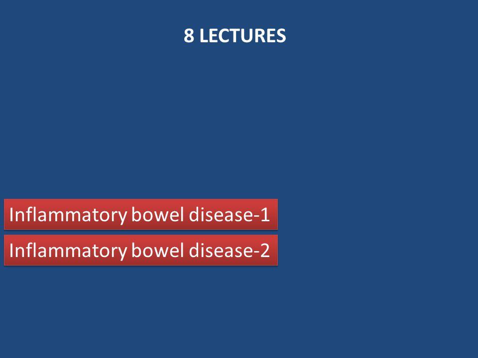 8 LECTURES Inflammatory bowel disease-1 Inflammatory bowel disease-2