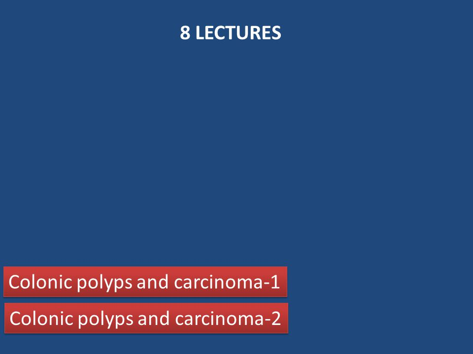 8 LECTURES Colonic polyps and carcinoma-1 Colonic polyps and carcinoma-2