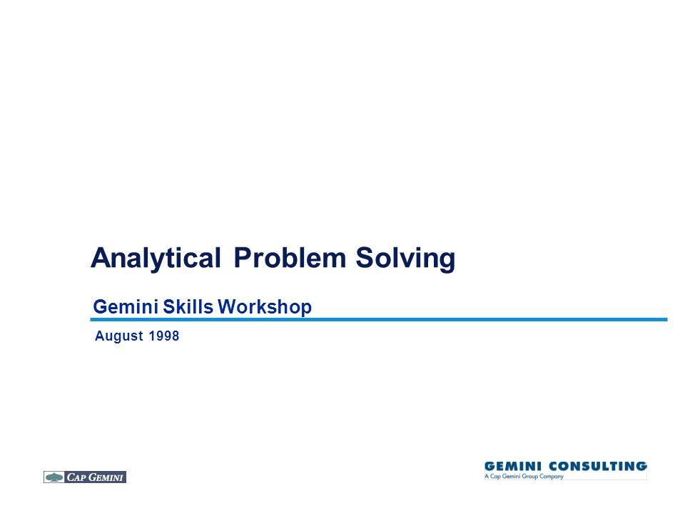 Gemini Skills Workshop Analytical Problem Solving August 1998