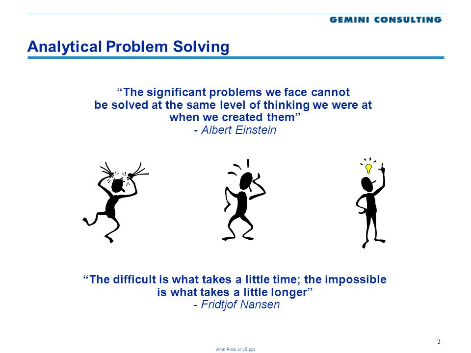"""- 3 - Anal Prob ol v5.ppt Analytical Problem Solving """"The significant problems we face cannot be solved at the same level of thinking we were at when"""