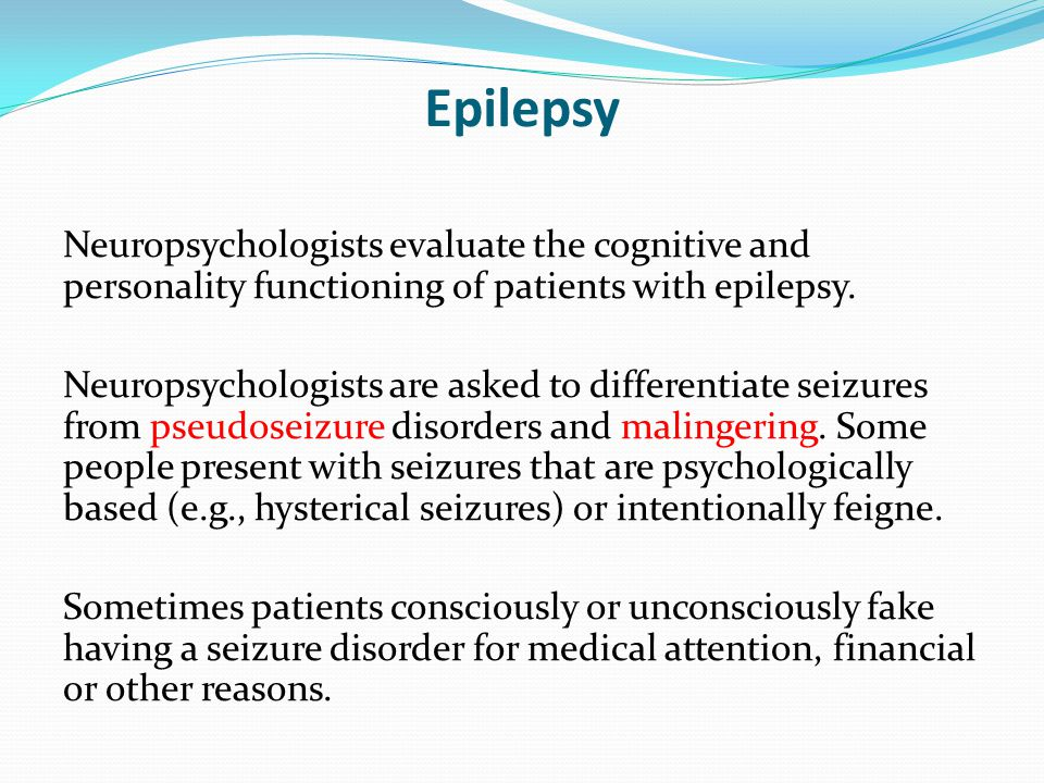 Epilepsy Neuropsychologists evaluate the cognitive and personality functioning of patients with epilepsy.