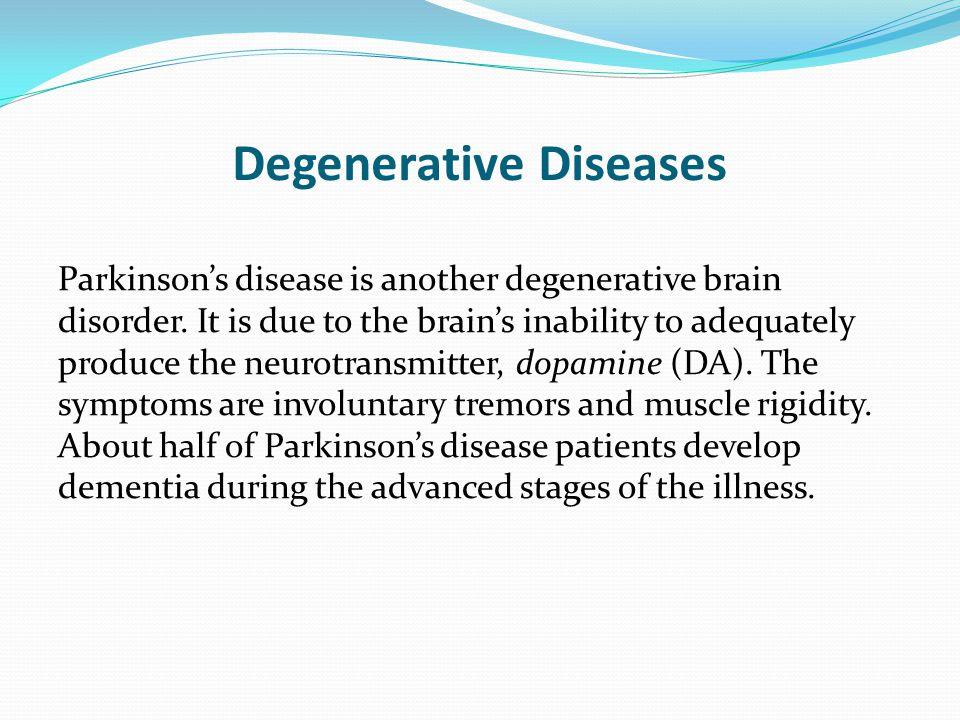 Degenerative Diseases Parkinson's disease is another degenerative brain disorder.