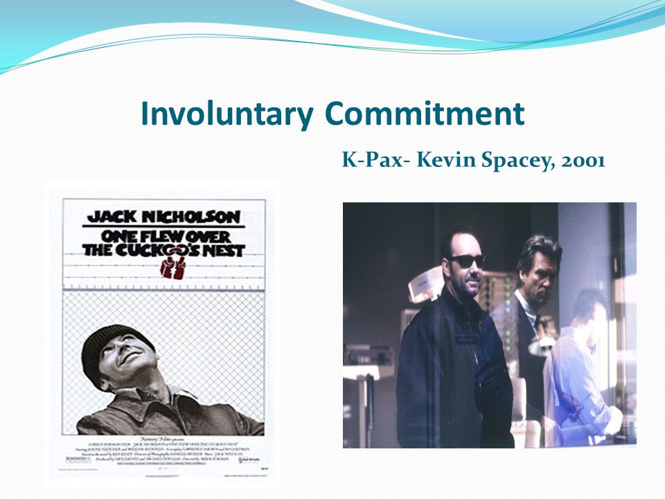 Involuntary Commitment K-Pax- Kevin Spacey, 2001