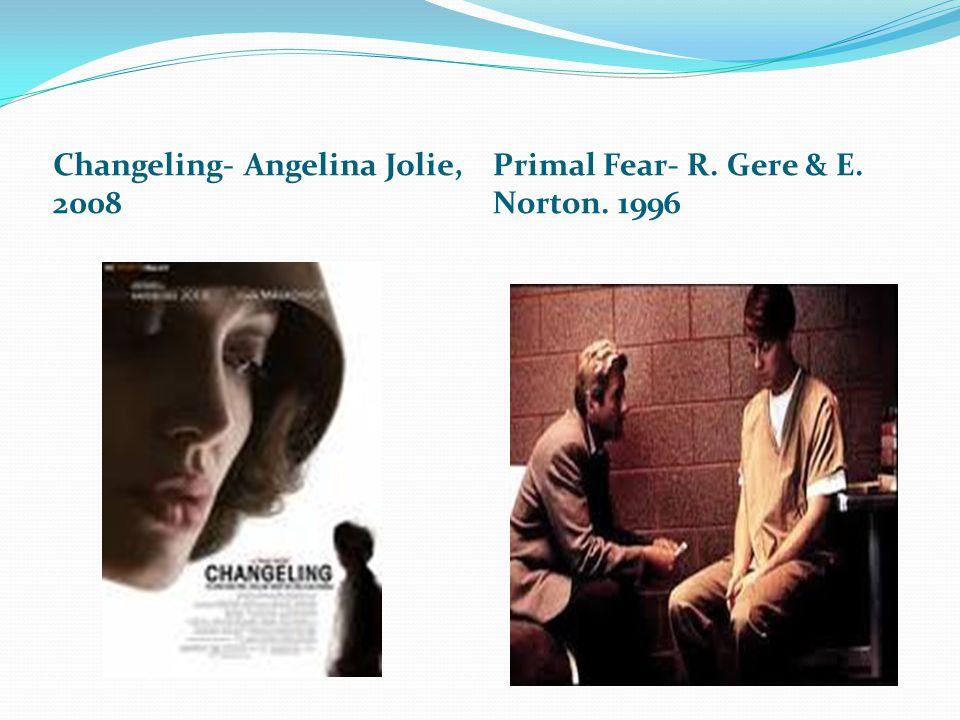 Changeling- Angelina Jolie, 2008 Primal Fear- R. Gere & E. Norton. 1996