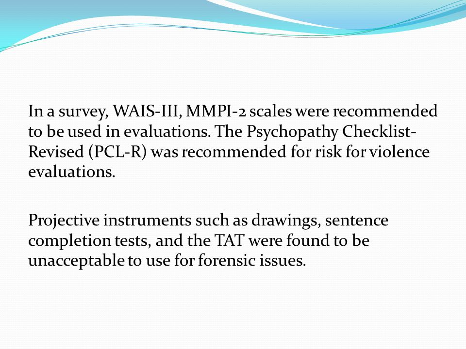 In a survey, WAIS-III, MMPI-2 scales were recommended to be used in evaluations.