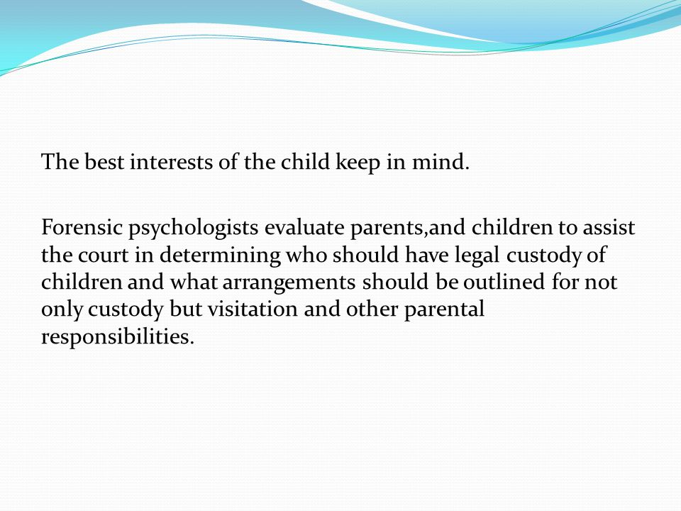 The best interests of the child keep in mind.