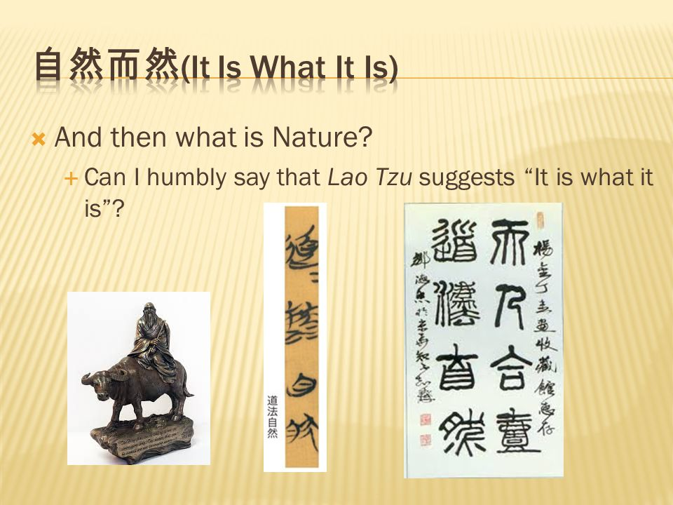  And then what is Nature  Can I humbly say that Lao Tzu suggests It is what it is