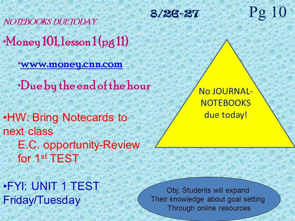 8/26-27 Pg 10 NOTEBOOKS DUE TODAY Money 101, lesson 1 (pg 11) www.money.cnn.com Due by the end of the hour HW: Bring Notecards to next class E.C.