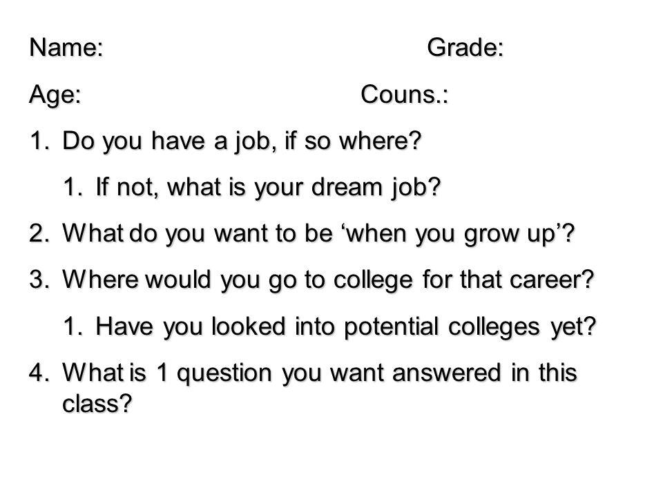 Name:Grade: Age:Couns.: 1.Do you have a job, if so where.