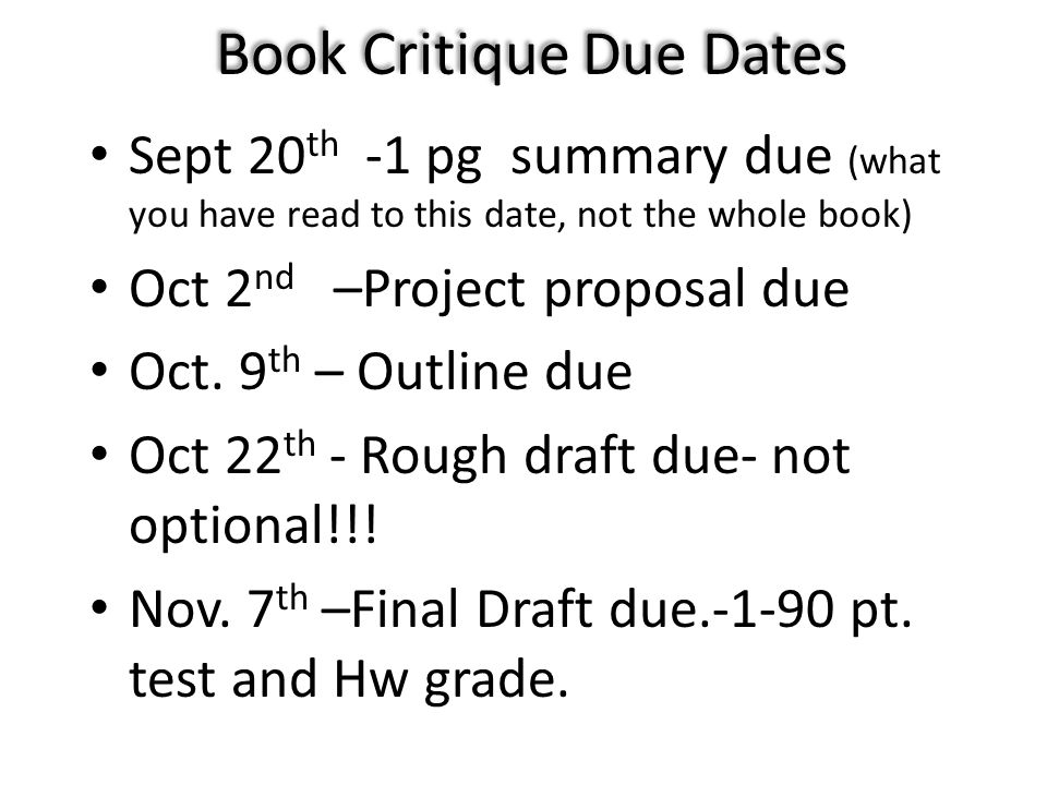 Book Critique Due Dates Sept 20 th -1 pg summary due (what you have read to this date, not the whole book) Oct 2 nd –Project proposal due Oct. 9 th –
