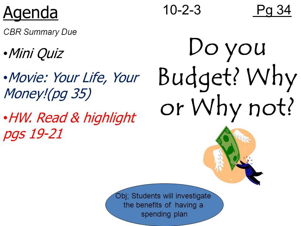 Agenda CBR Summary Due Mini Quiz Movie: Your Life, Your Money!(pg 35) HW.