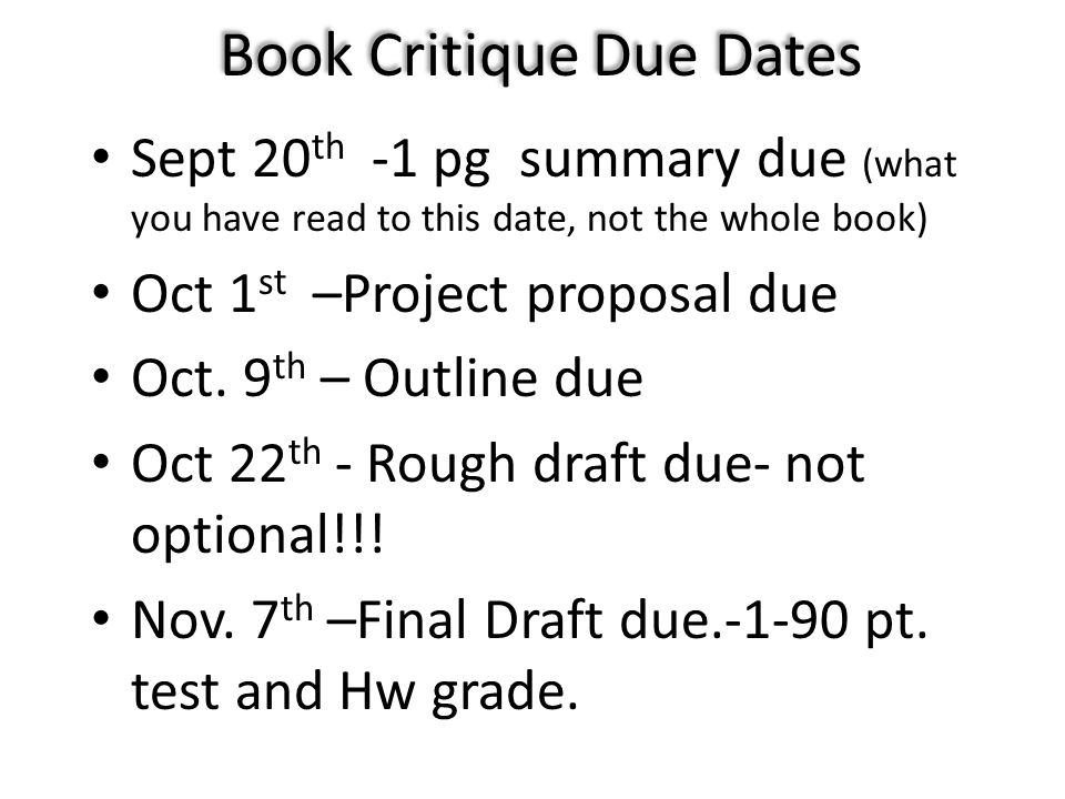 Book Critique Due Dates Sept 20 th -1 pg summary due (what you have read to this date, not the whole book) Oct 1 st –Project proposal due Oct. 9 th –
