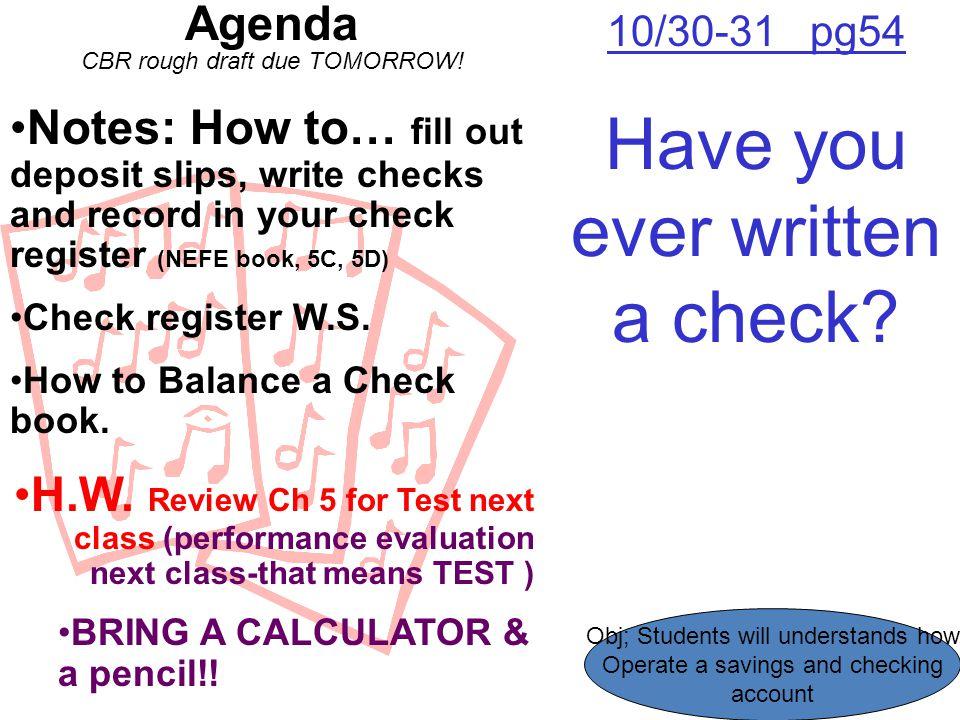10/30-31 pg54 Have you ever written a check. Agenda CBR rough draft due TOMORROW.