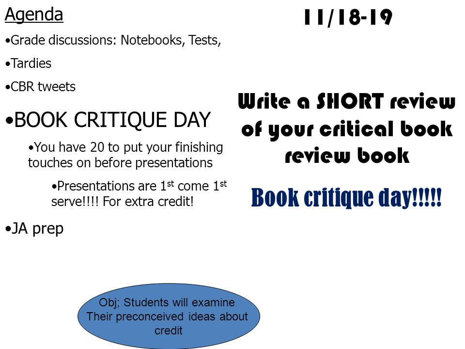 11/18-19 Write a SHORT review of your critical book review book Book critique day!!!!.