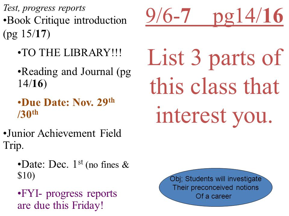 9/6-7 pg14/16 List 3 parts of this class that interest you. Test, progress reports Book Critique introduction (pg 15/17) TO THE LIBRARY!!! Reading and
